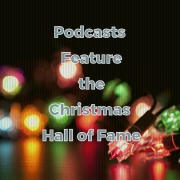 Podcasts Feature the Christmas Hall of Fame