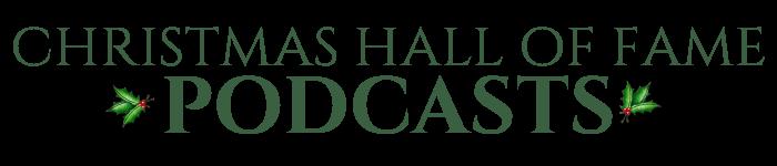 Christmas Hall of Fame Podcasts